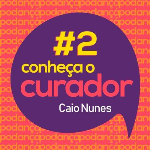#2 Conheça o curador: Caio Nunes