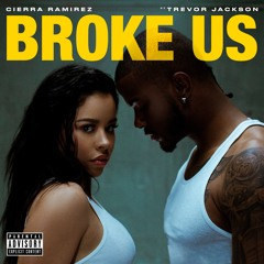 Cierra Ramirez ft Trevor Jackson - Broke Us
