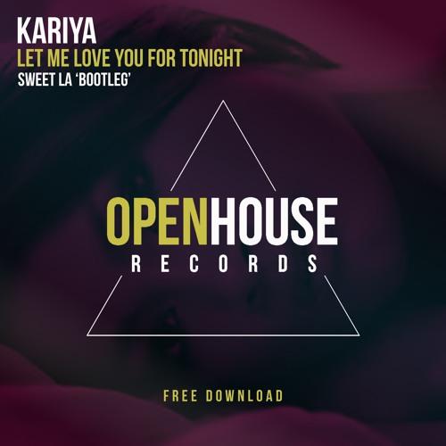 Kariya - Let Me Love You For Tonight (Sweet LA Bootleg) **FREE DOWNLOAD**