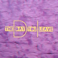 DI - THE DAY YOU LEAVE