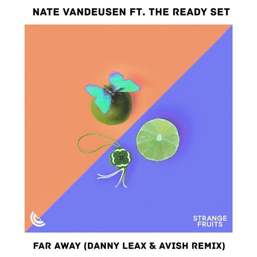 Nate VanDeusen - Far Away (ft. The Ready Set) (Danny Leax & Avish Remix)