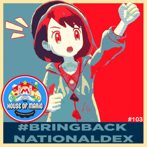 Bring Back National Dex!! - The House of Mario Ep. 103