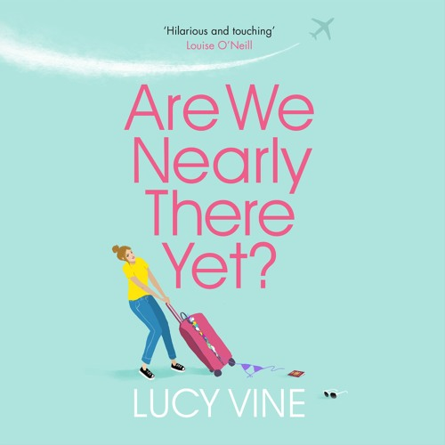 Are We Nearly There Yet? By Lucy Vine, read by Elisabeth Hopper