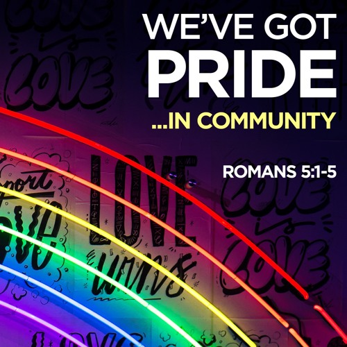 We've Got Pride...In Community | Romans 5:1-5 | Pastor Marcus and Special Guest Cindy Gaillard