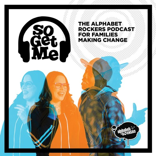 SO GET ME: Alphabet Rockers podcast for families making change
