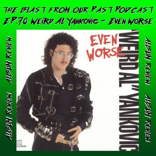 Episode 70: Album Review: Weird Al Yankovic - Even Worse