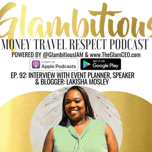 EP. 92: Interview with Event Planner, Speaker & Blogger LaKisha Mosley