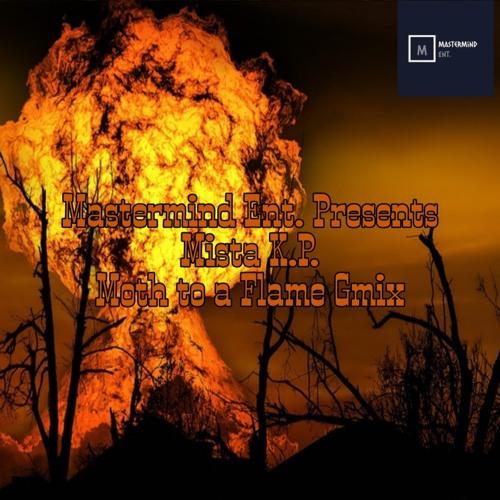 Mista K.P. Moth to a Flame ( Gmix) prod. By Killzbeatz