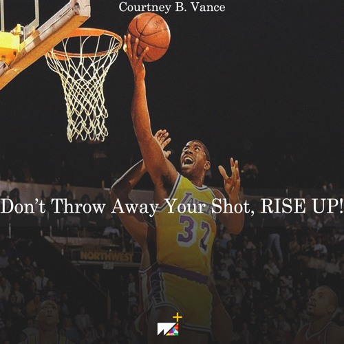 Courtney B. Vance | Don't Throw Away Your Shot, RISE UP!