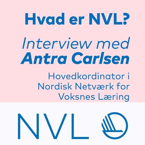 Hvad er NVL? Interview med Antra Carlsen, hovedkoordinator i NVL