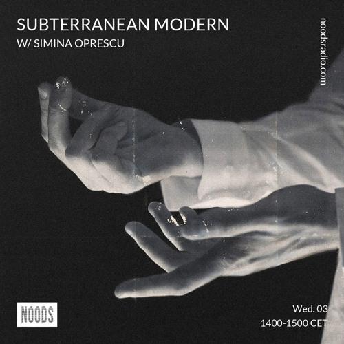 Subterranean Modern w/ Simina Oprescu ─ Noods Radio (03.07.19)