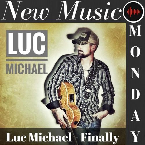 New Music Monday | Luc Michael - Finally