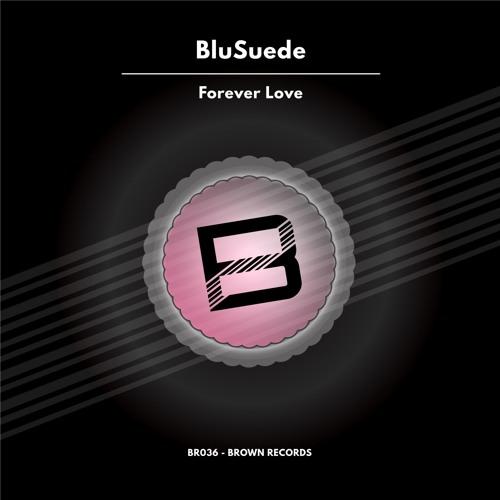 BluSuede - Forever Love (Original Mix)  [Brown Records]