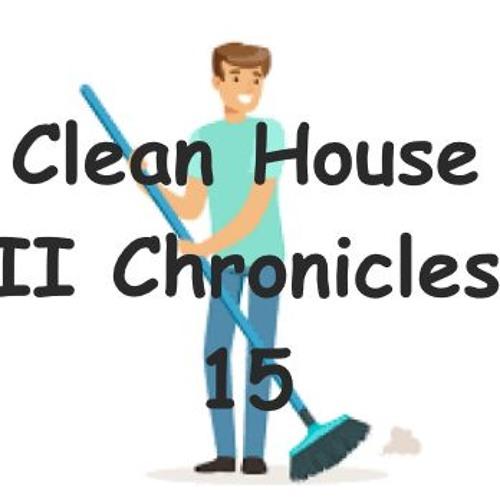 Clean House II Chronicles 15