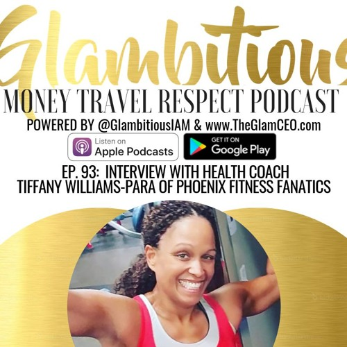 EP. 93:  Interview with Health Coach Tiffany Williams-Para of Phoenix Fitness Fanatics