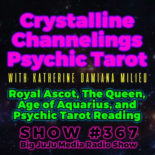 SHOW #367 - Royal Ascot, The Queen, Age Of Aquarius, Psychic Tarot Reading
