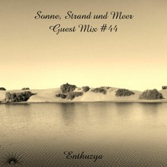 Sonne, Strand und Meer Guest Mix #44 by Enthuzya