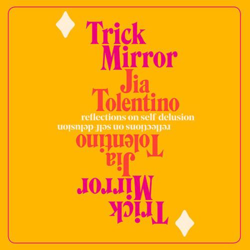 Trick Mirror by Jia Tolentino, read by Jia Tolentino
