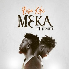 Bisa Kdei - Meka ft. Fameye