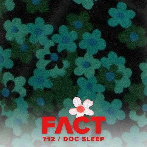 FACT mix 712 – Doc Sleep (June '19)