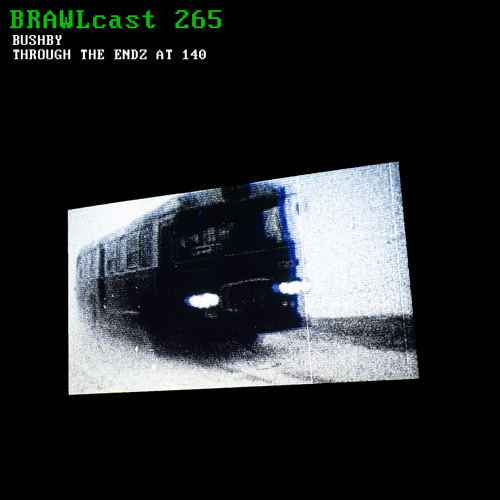 BRAWLcast 265 Bushby - Through The Endz at 140