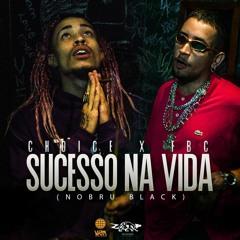 Choice & FBC - Sucesso Na Vida (Prod. NOBRU Black)
