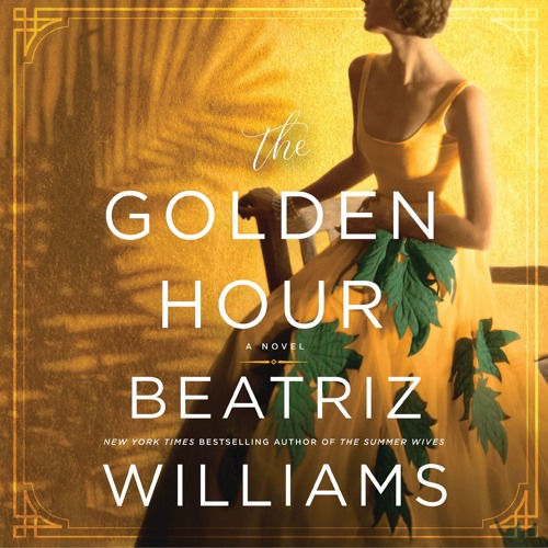 An Extended Excerpt of THE GOLDEN HOUR by Beatriz Williams