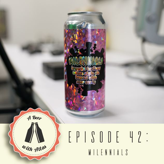 A Beer With Atlas #42 - Milennials