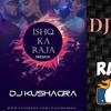 Ishq Ka Raja - DJ Kushagra Remix