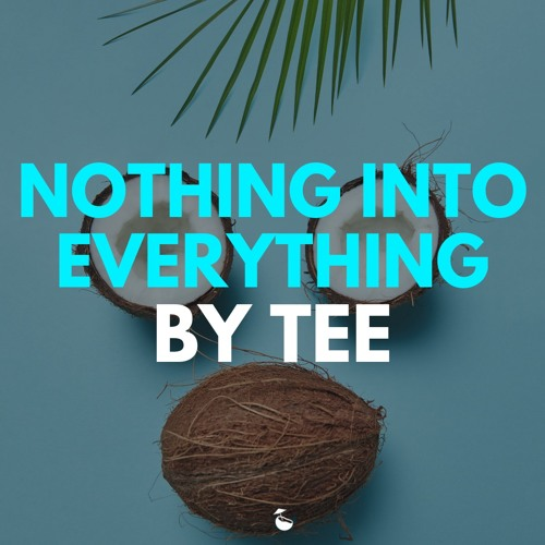 Tee Lerrone - I Turn Nothing Into Everything (Ft. Kyle Patrick)