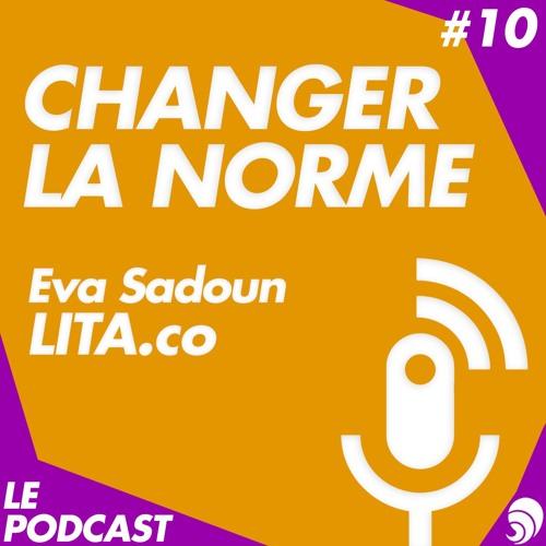 Changer la norme S1E10 : Eva Sadoun, co-fondatrice LITA.co
