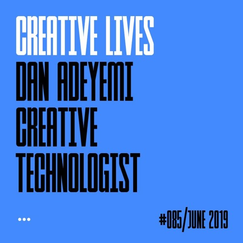 Creative Lives: Dan Adeyemi, creative technologist