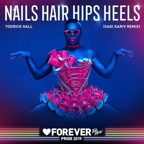Todrick Hall , Nails Hair Hips Heels (Sagi Kariv Remix) by