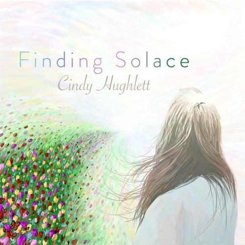 'Finding Solace' - Cindy Hughlett