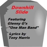 Downhill Slide - Lyrics by Tony - Featuring Glenny G's