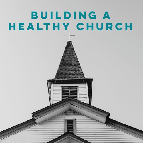 Building a Healthy Church (1 Corinthians 1-11)