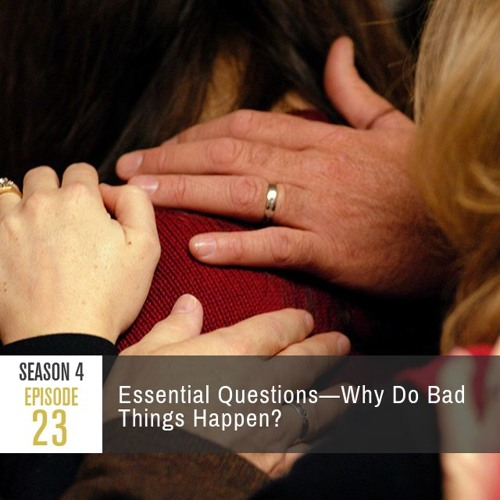 Season 4 Episode 23 - Essential Questions: Why Do Bad Things Happen?