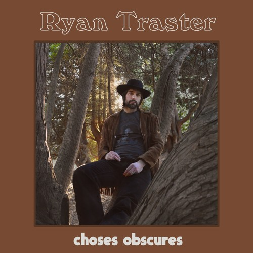 Ryan Traster - Choses Obscures