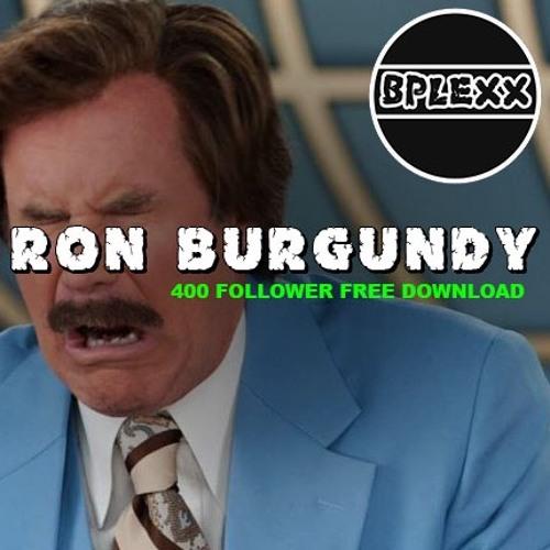 B-PLEXX - Ron Burgundy (400 Follower FREE DOWNLOAD)