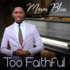 Too Faithful by Moses Bliss || 4WARDGOSPEL NG