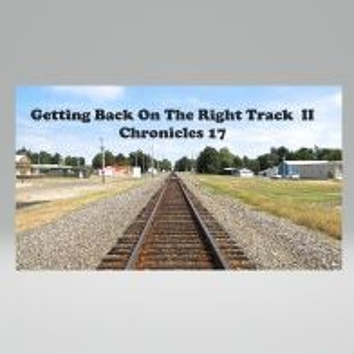 Getting Back On The Right Track  II Chronicles 17