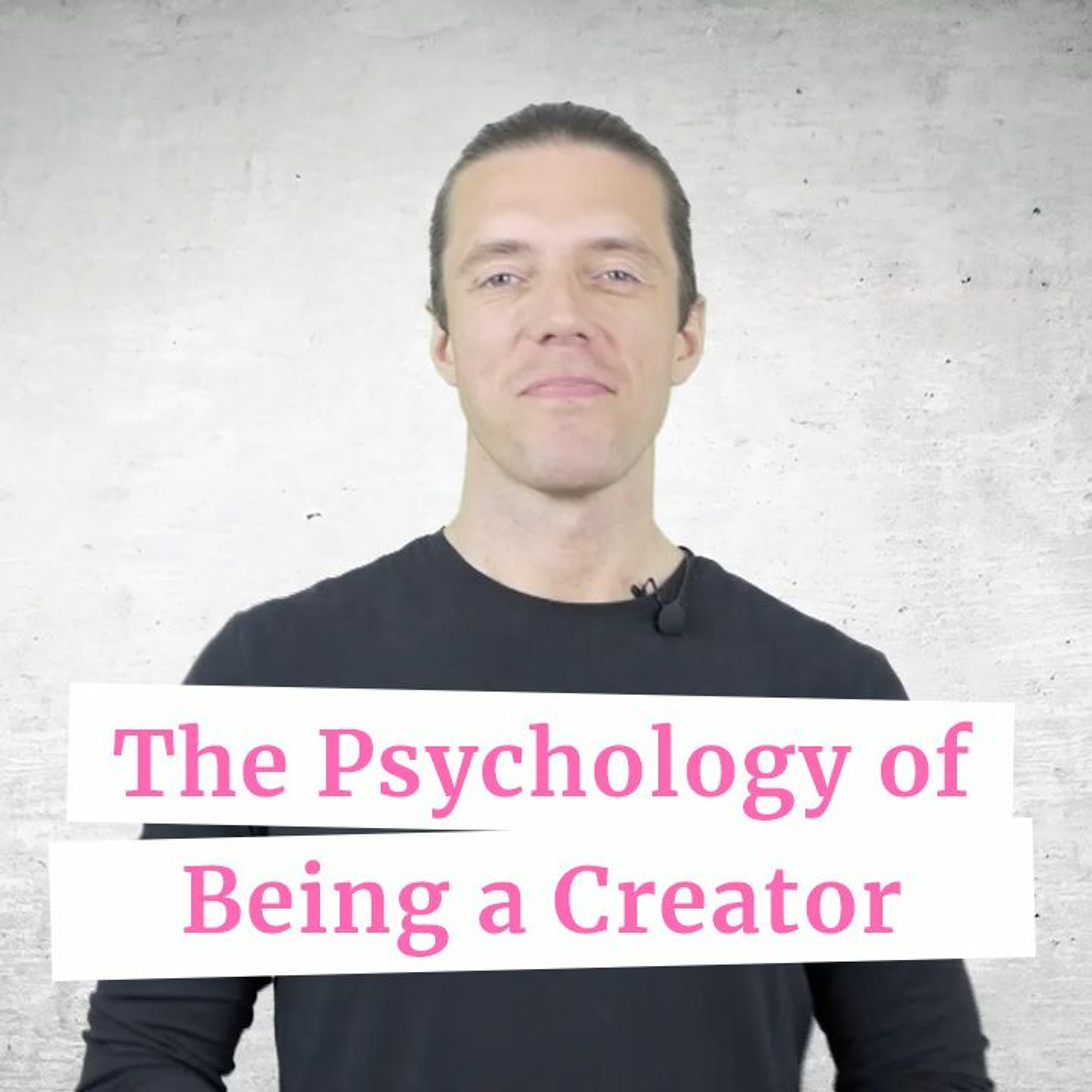 The Psychology of Being a Creator