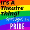It's A Theatre Thing: Spotlight On PRIDE
