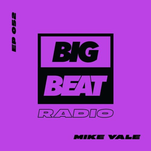 Big Beat Radio: EP #52 - Mike Vale (Music Is The Answer Mix)