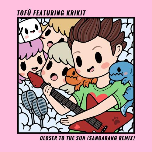 tofû - Closer To The Sun (Sangarang Remix) [feat. KRIKIT]