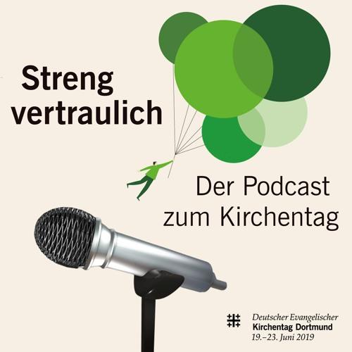 Streng vertraulich - der Podcast zum Kirchentag (Freitag)