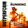 OUTPERFORM THE NORM for Running: The 50 Best Tips EVER for Running Fitter, Faster and Forever