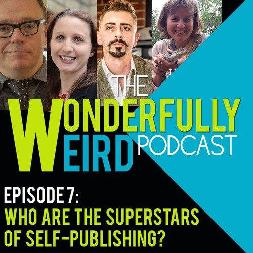 The Wonderfully Weird Podcast - Episode 7: The Superstars of Self-Publishing