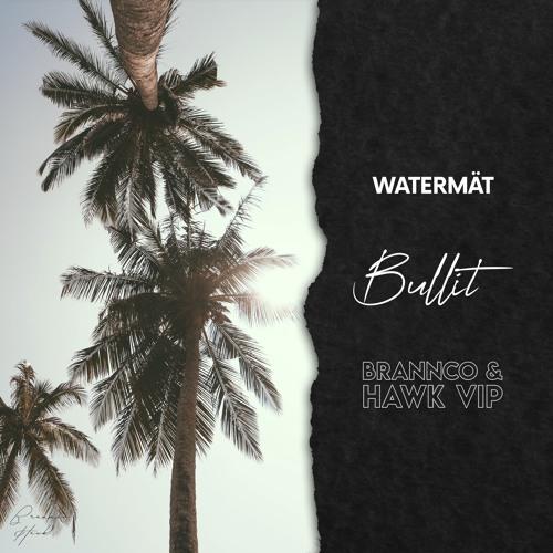 Watermät - Bullit (Brannco, Hawk Vip Mix)