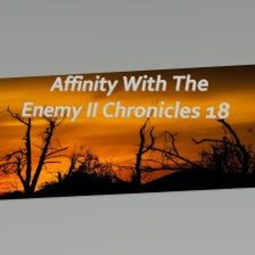 Affinity With The Enemy II Chronicles 18